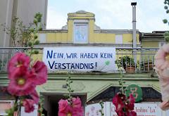 Transparent von AnwohnerInnen an den Messenhallen - Austragungsort vom G20 Gipel in Hamburg: Nein, wir haben kein Verständnis!